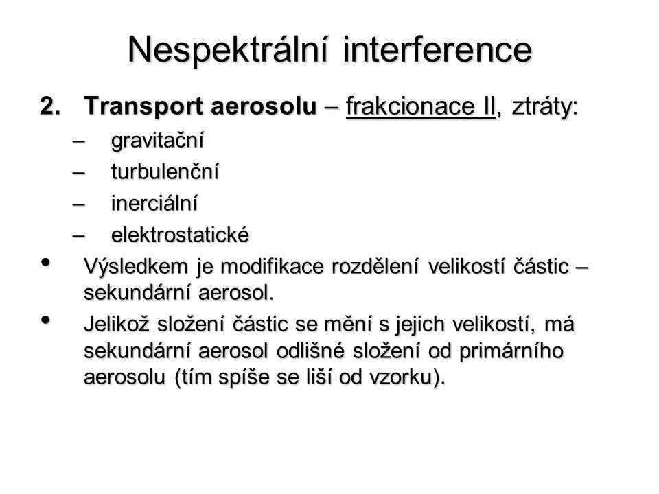 Nespektrální interference 2.Transport aerosolu – frakcionace II, ztráty: –gravitační –turbulenční –inerciální –elektrostatické Výsledkem je modifikace rozdělení velikostí částic – sekundární aerosol.