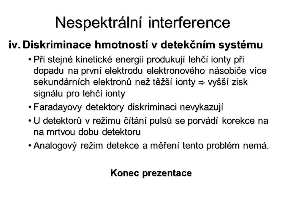 Nespektrální interference iv.Diskriminace hmotností v detekčním systému Při stejné kinetické energii produkují lehčí ionty při dopadu na první elektro