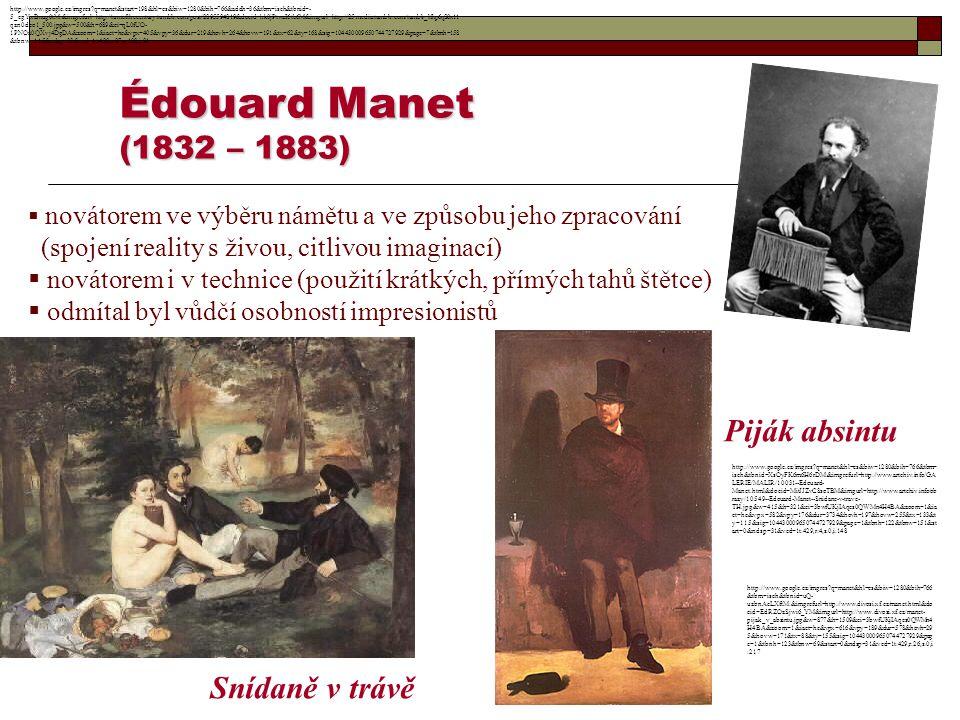 Édouard Manet (1832 – 1883)  novátorem ve výběru námětu a ve způsobu jeho zpracování (spojení reality s živou, citlivou imaginací)  novátorem i v te
