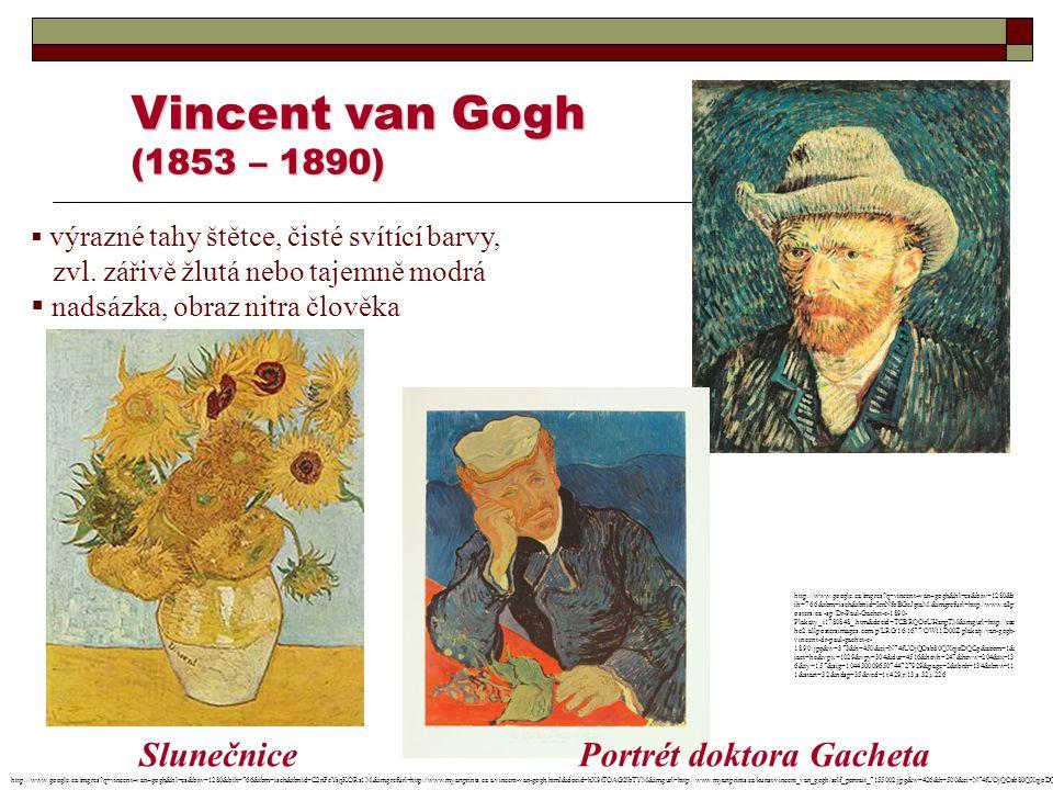 Vincent van Gogh (1853 – 1890)  výrazné tahy štětce, čisté svítící barvy, zvl. zářivě žlutá nebo tajemně modrá  nadsázka, obraz nitra člověka Sluneč