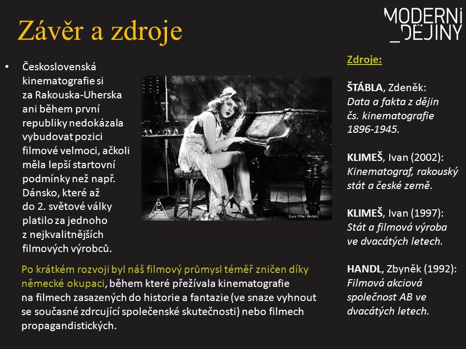 Závěr a zdroje Československá kinematografie si za Rakouska-Uherska ani během první republiky nedokázala vybudovat pozici filmové velmoci, ačkoli měla