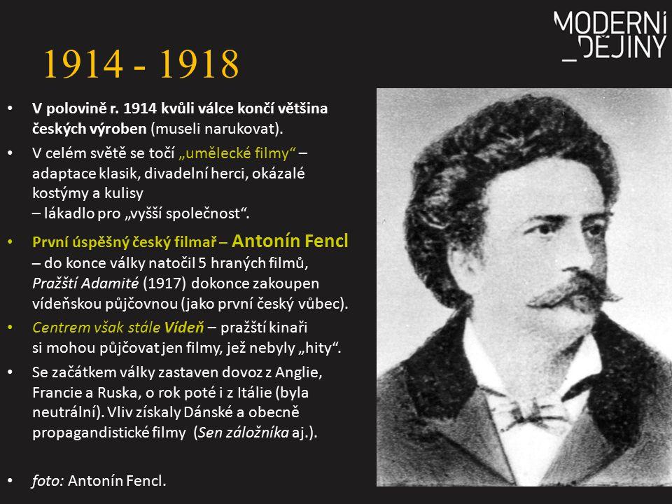 """1914 - 1918 V polovině r. 1914 kvůli válce končí většina českých výroben (museli narukovat). V celém světě se točí """"umělecké filmy"""" – adaptace klasik,"""