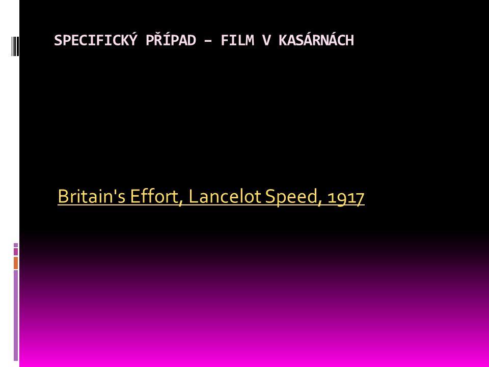 SPECIFICKÝ PŘÍPAD – FILM V KASÁRNÁCH Britain s Effort, Lancelot Speed, 1917