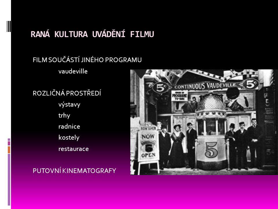 RANÁ KULTURA UVÁDĚNÍ FILMU FILM SOUČÁSTÍ JINÉHO PROGRAMU vaudeville ROZLIČNÁ PROSTŘEDÍ výstavy trhy radnice kostely restaurace PUTOVNÍ KINEMATOGRAFY
