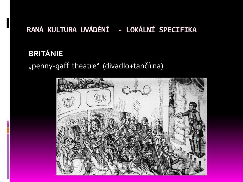 """RANÁ KULTURA UVÁDĚNÍ - LOKÁLNÍ SPECIFIKA BRITÁNIE """"penny-gaff theatre (divadlo+tančírna)"""
