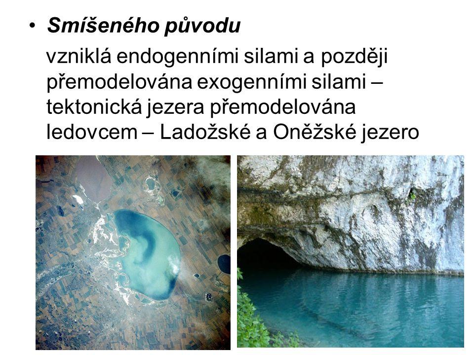 Smíšeného původu vzniklá endogenními silami a později přemodelována exogenními silami – tektonická jezera přemodelována ledovcem – Ladožské a Oněžské