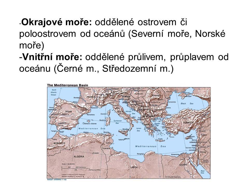 - Okrajové moře: oddělené ostrovem či poloostrovem od oceánů (Severní moře, Norské moře) -Vnitřní moře: oddělené průlivem, průplavem od oceánu (Černé