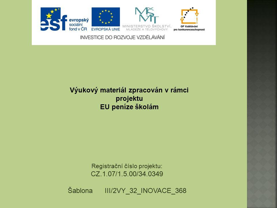 Výukový materiál zpracován v rámci projektu EU peníze školám Registrační číslo projektu: CZ.1.07/1.5.00/34.0349 Šablona III/2VY_32_INOVACE_368