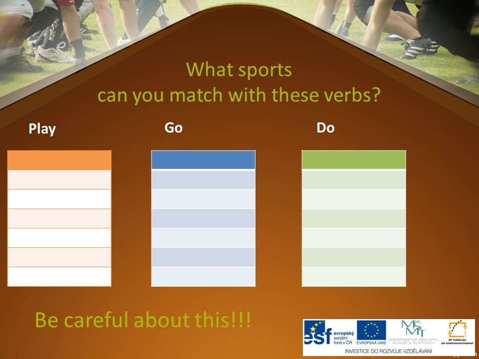 What sports can you match with these verbs Play DoGo Be careful about this!!!