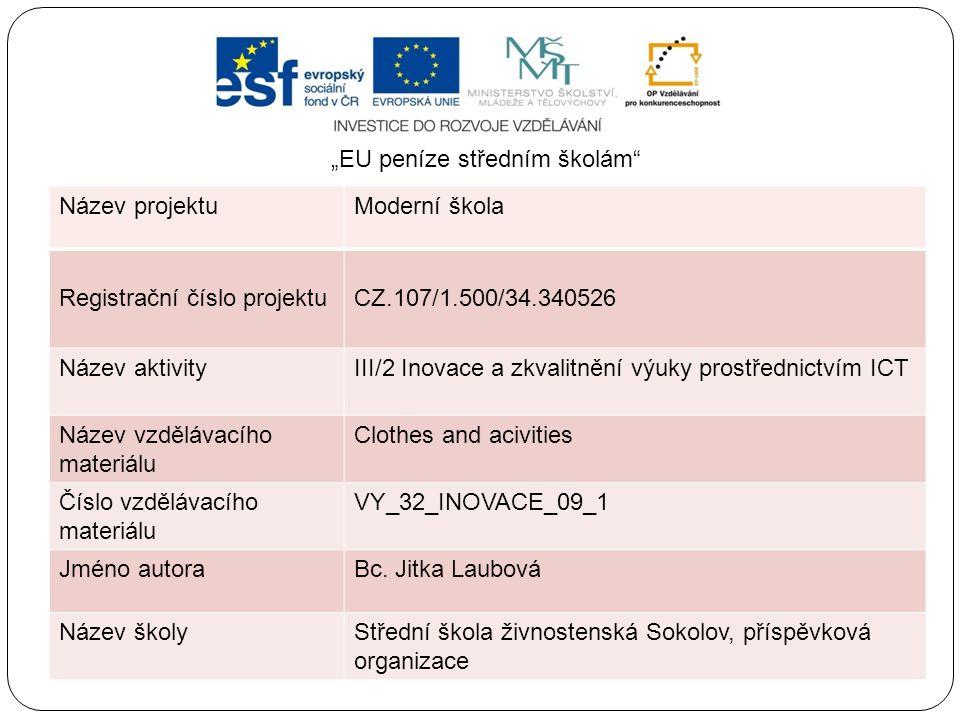 Název projektuModerní škola Registrační číslo projektuCZ.107/1.500/34.340526 Název aktivityIII/2 Inovace a zkvalitnění výuky prostřednictvím ICT Název vzdělávacího materiálu Clothes and acivities Číslo vzdělávacího materiálu VY_32_INOVACE_09_1 Jméno autoraBc.