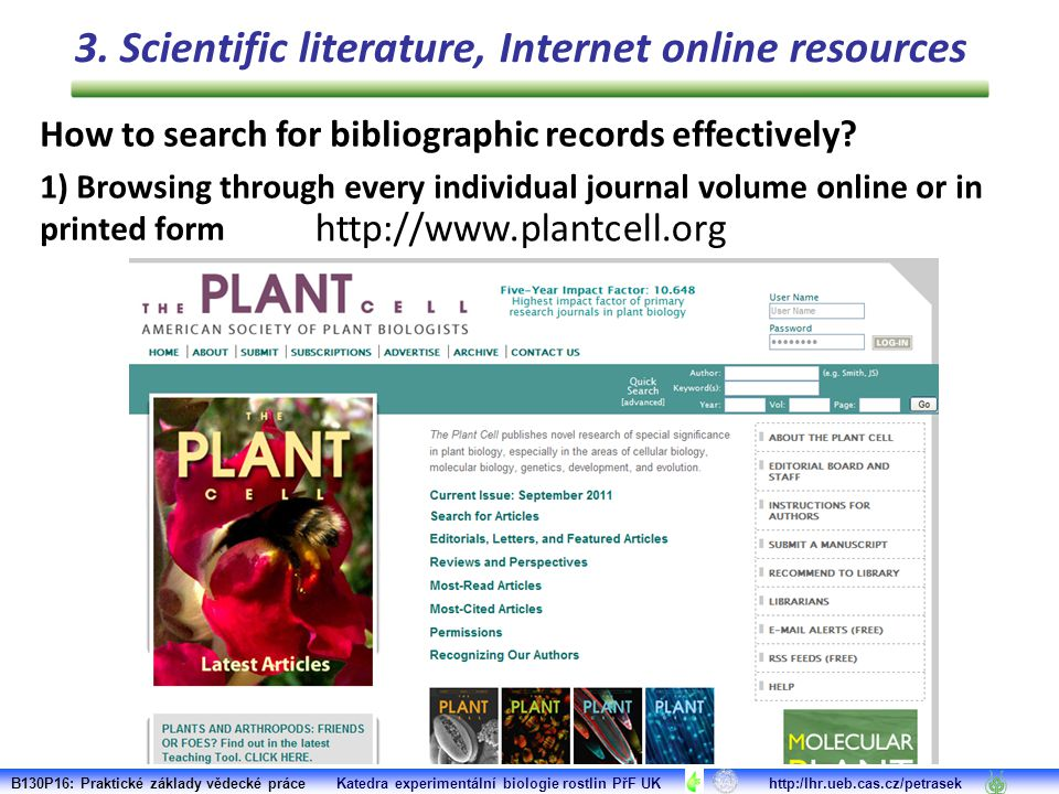 B130P16: Praktické základy vědecké práce Katedra experimentální biologie rostlin PřF UK http:/lhr.ueb.cas.cz/petrasek http://www.plantcell.org 3. Scie