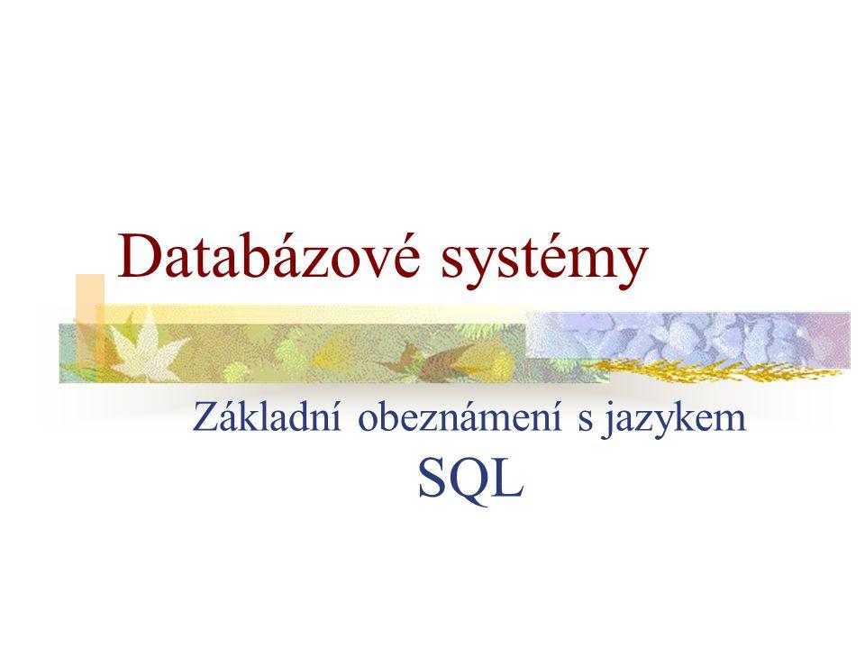 Základní obeznámení s jazykem SQL Databázové systémy
