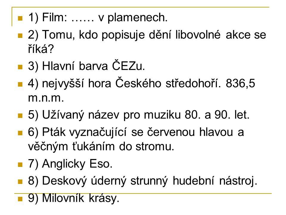 1) Film: …… v plamenech. 2) Tomu, kdo popisuje dění libovolné akce se říká? 3) Hlavní barva ČEZu. 4) nejvyšší hora Českého středohoří. 836,5 m.n.m. 5)