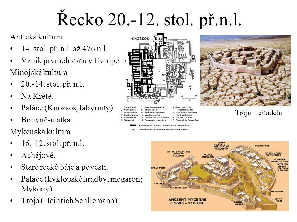 Řecko 20.-12. stol. př.n.l. Antická kultura 14. stol. př. n.l. až 476 n.l. Vznik prvních států v Evropě. Minojská kultura 20.-14. stol. př. n.l. Na Kr