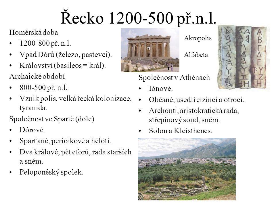 Řecko 1200-500 př.n.l. Homérská doba 1200-800 př. n.l. Vpád Dórů (železo, pastevci). Království (basileos = král). Archaické období 800-500 př. n.l. V