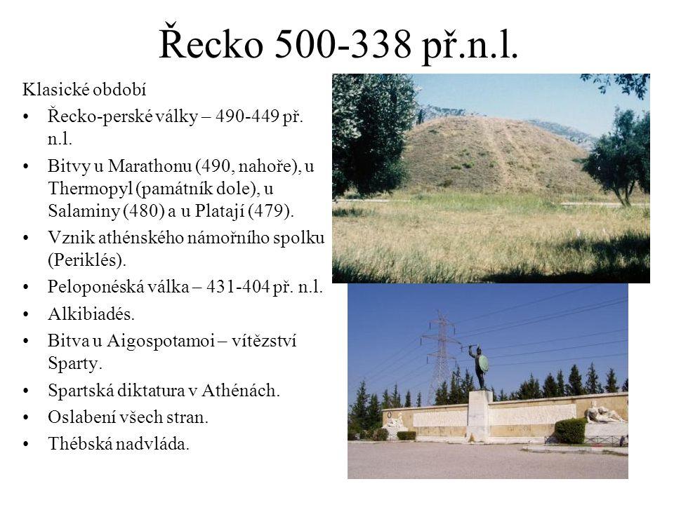 Řecko 500-338 př.n.l. Klasické období Řecko-perské války – 490-449 př. n.l. Bitvy u Marathonu (490, nahoře), u Thermopyl (památník dole), u Salaminy (