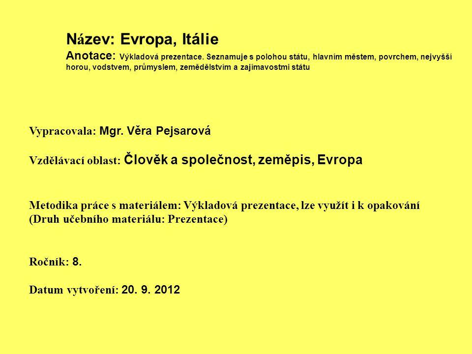 N á zev: Evropa, Itálie Anotace: Výkladová prezentace. Seznamuje s polohou státu, hlavním městem, povrchem, nejvyšší horou, vodstvem, průmyslem, zeměd