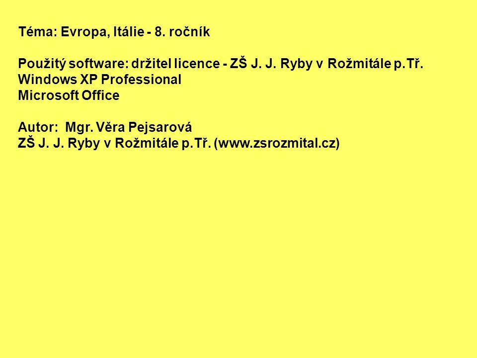 Téma: Evropa, Itálie - 8. ročník Použitý software: držitel licence - ZŠ J. J. Ryby v Rožmitále p.Tř. Windows XP Professional Microsoft Office Autor: M