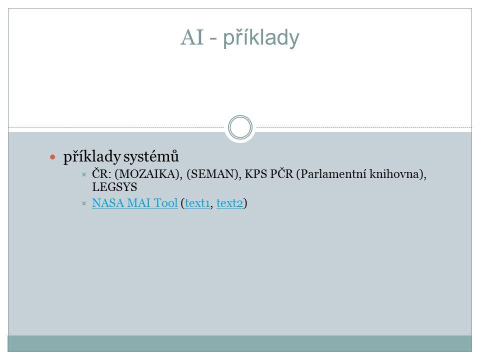 AI - příklady příklady systémů  ČR: (MOZAIKA), (SEMAN), KPS PČR (Parlamentní knihovna), LEGSYS  NASA MAI Tool (text1, text2) NASA MAI Tooltext1text2