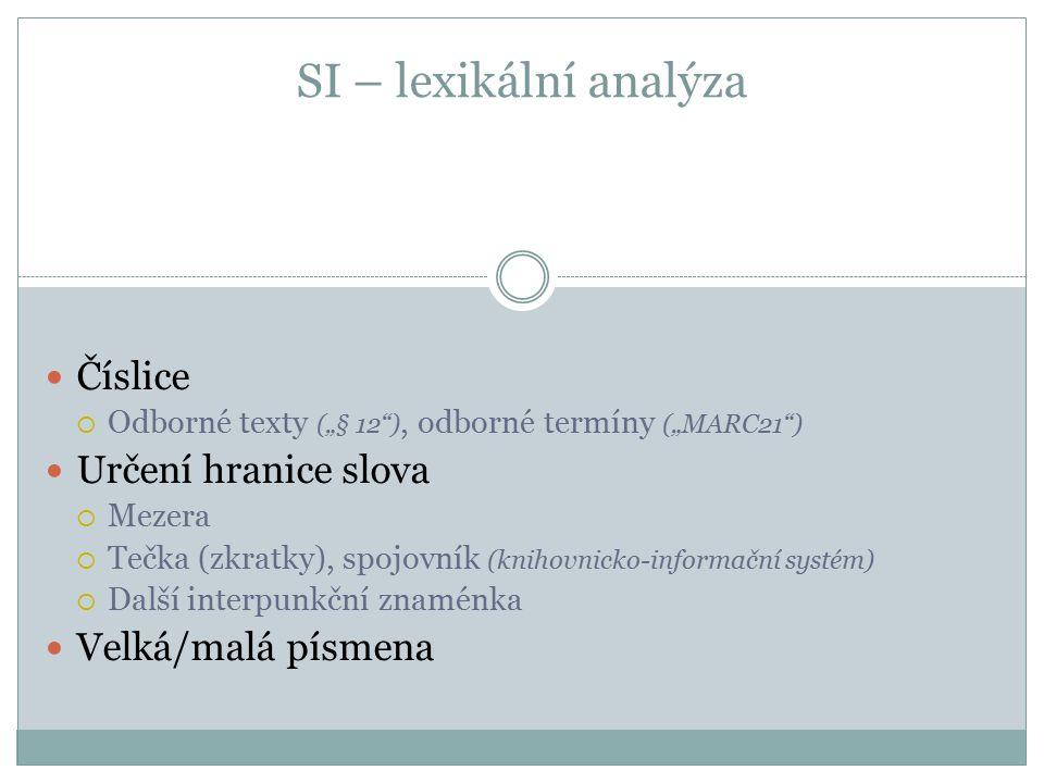 """SI – lexikální analýza Číslice  Odborné texty (""""§ 12 ), odborné termíny (""""MARC21 ) Určení hranice slova  Mezera  Tečka (zkratky), spojovník (knihovnicko-informační systém)  Další interpunkční znaménka Velká/malá písmena"""