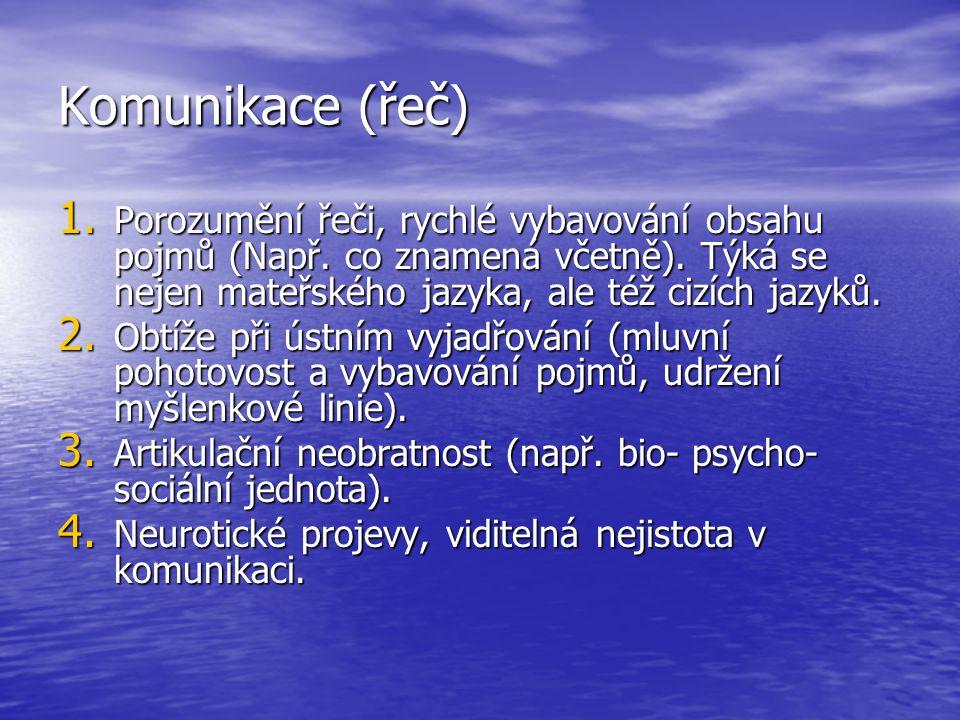 Komunikace (řeč) 1.Porozumění řeči, rychlé vybavování obsahu pojmů (Např.