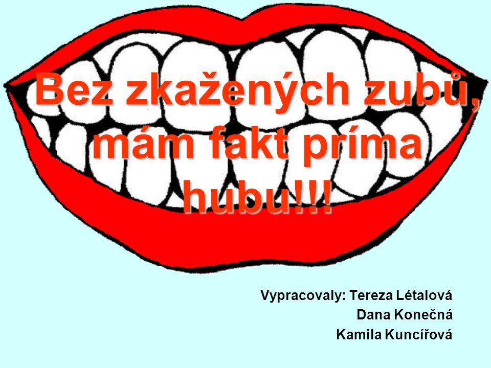 Bez zkažených zubů, mám fakt príma hubu!!.