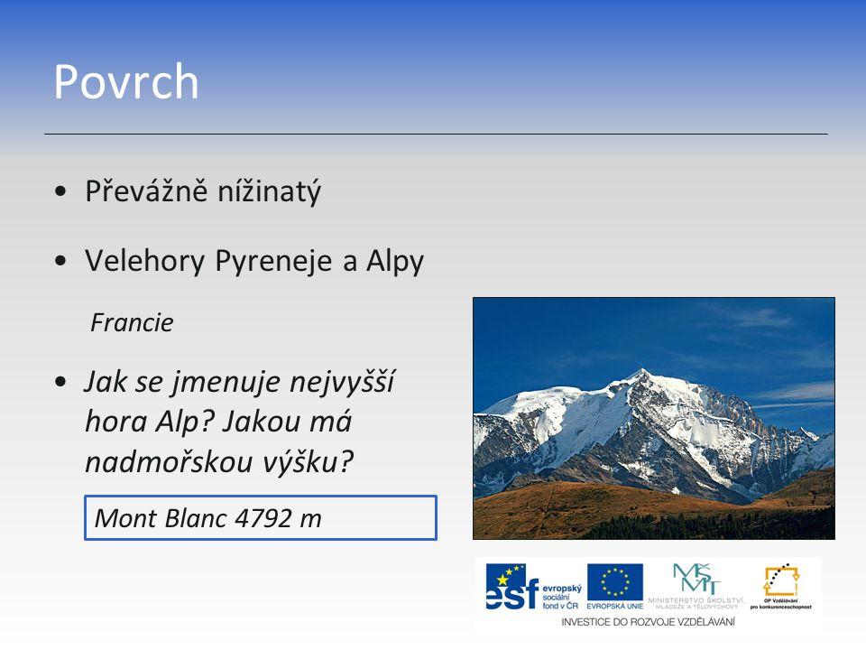 Povrch Převážně nížinatý Velehory Pyreneje a Alpy Francie Jak se jmenuje nejvyšší hora Alp? Jakou má nadmořskou výšku? Mont Blanc 4792 m