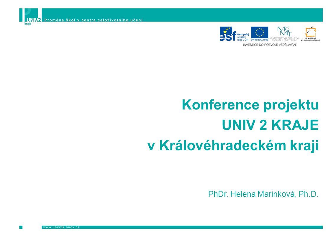 Konference projektu UNIV 2 KRAJE v Královéhradeckém kraji PhDr. Helena Marinková, Ph.D.