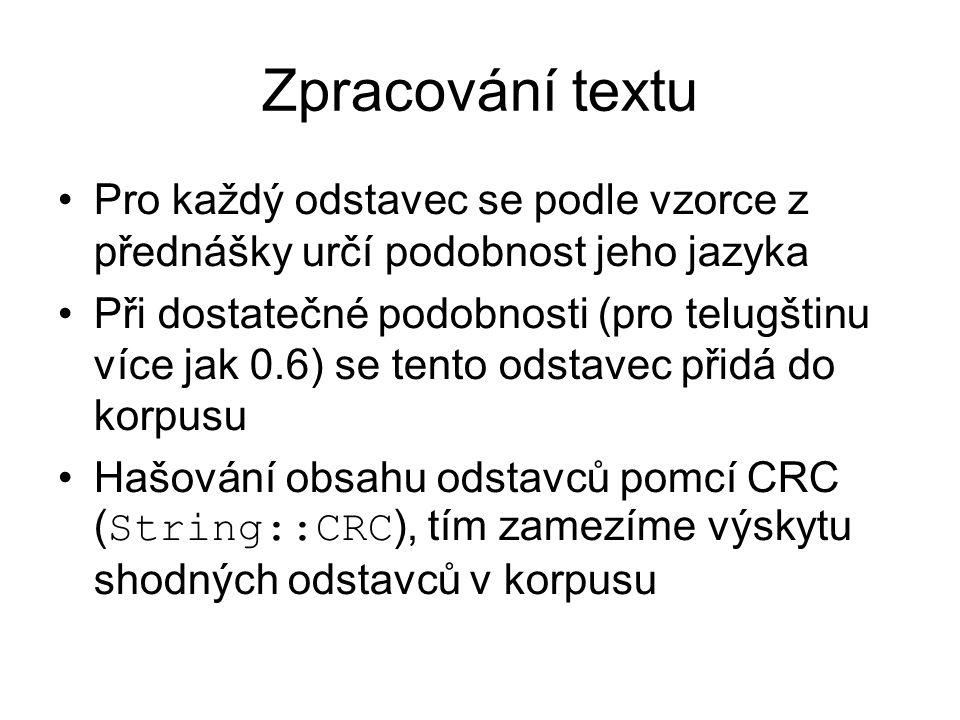 Zpracování textu Pro každý odstavec se podle vzorce z přednášky určí podobnost jeho jazyka Při dostatečné podobnosti (pro telugštinu více jak 0.6) se tento odstavec přidá do korpusu Hašování obsahu odstavců pomcí CRC ( String::CRC ), tím zamezíme výskytu shodných odstavců v korpusu