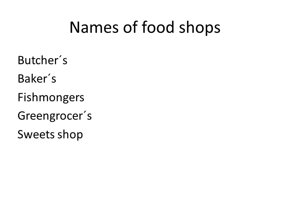 Names of food shops Butcher´s Baker´s Fishmongers Greengrocer´s Sweets shop