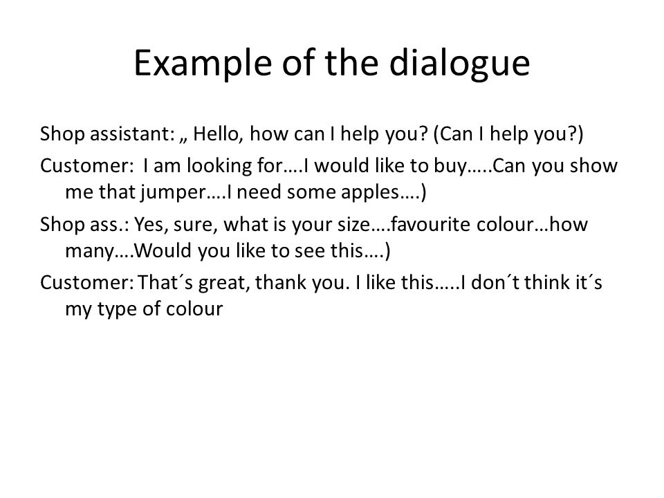 "Example of the dialogue Shop assistant: "" Hello, how can I help you."