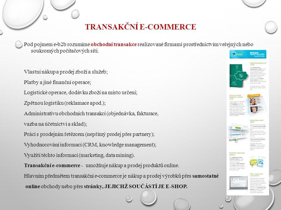 TRANSAKČNÍ E-COMMERCE Pod pojmem e-b2b rozumíme obchodní transakce realizované firmami prostřednictvím veřejných nebo soukromých počítačových sítí. Vl