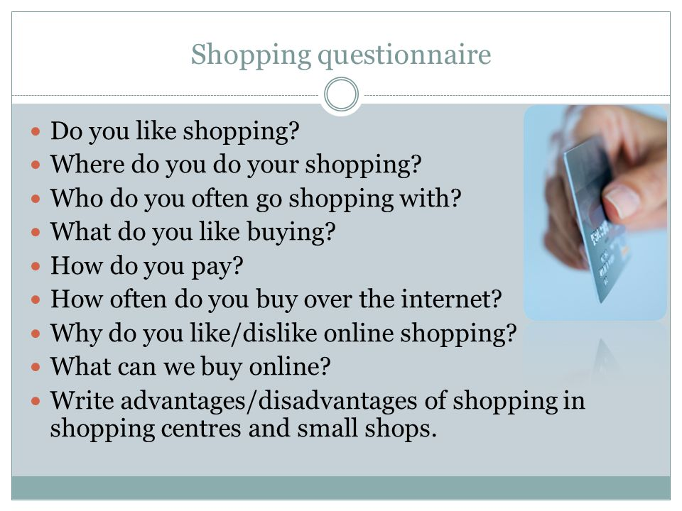 Shopping questionnaire Do you like shopping. Where do you do your shopping.