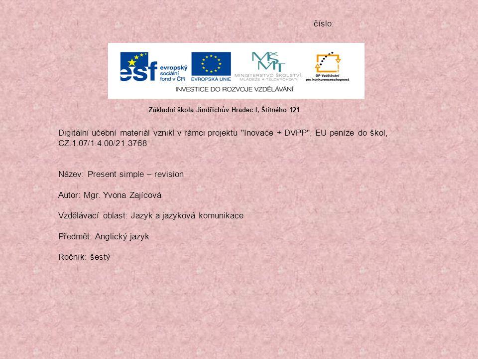 číslo: Digitální učební materiál vznikl v rámci projektu Inovace + DVPP , EU peníze do škol, CZ.1.07/1.4.00/21.3768 Název: Present simple – revision Autor: Mgr.