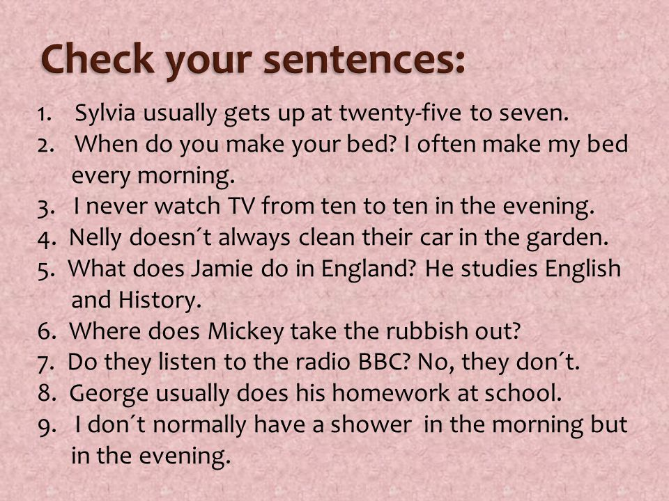 1.Sylvia usually gets up at twenty-five to seven. 2.When do you make your bed.