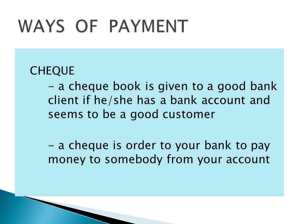 CHEQUE - a cheque book is given to a good bank client if he/she has a bank account and seems to be a good customer - a cheque is order to your bank to pay money to somebody from your account