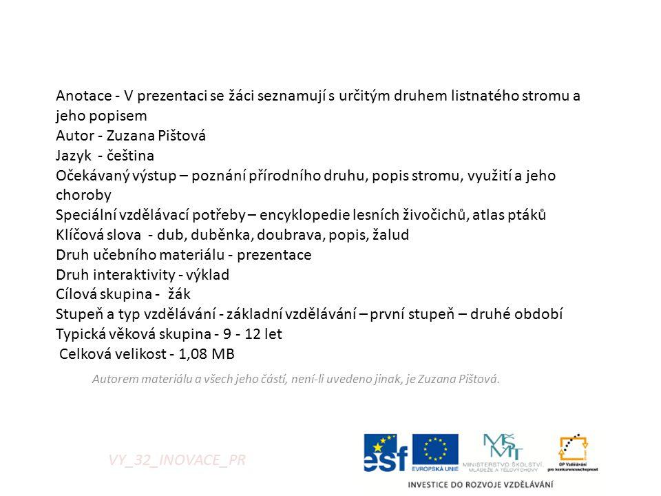 Anotace - V prezentaci se žáci seznamují s určitým druhem listnatého stromu a jeho popisem Autor - Zuzana Pištová Jazyk - čeština Očekávaný výstup – p