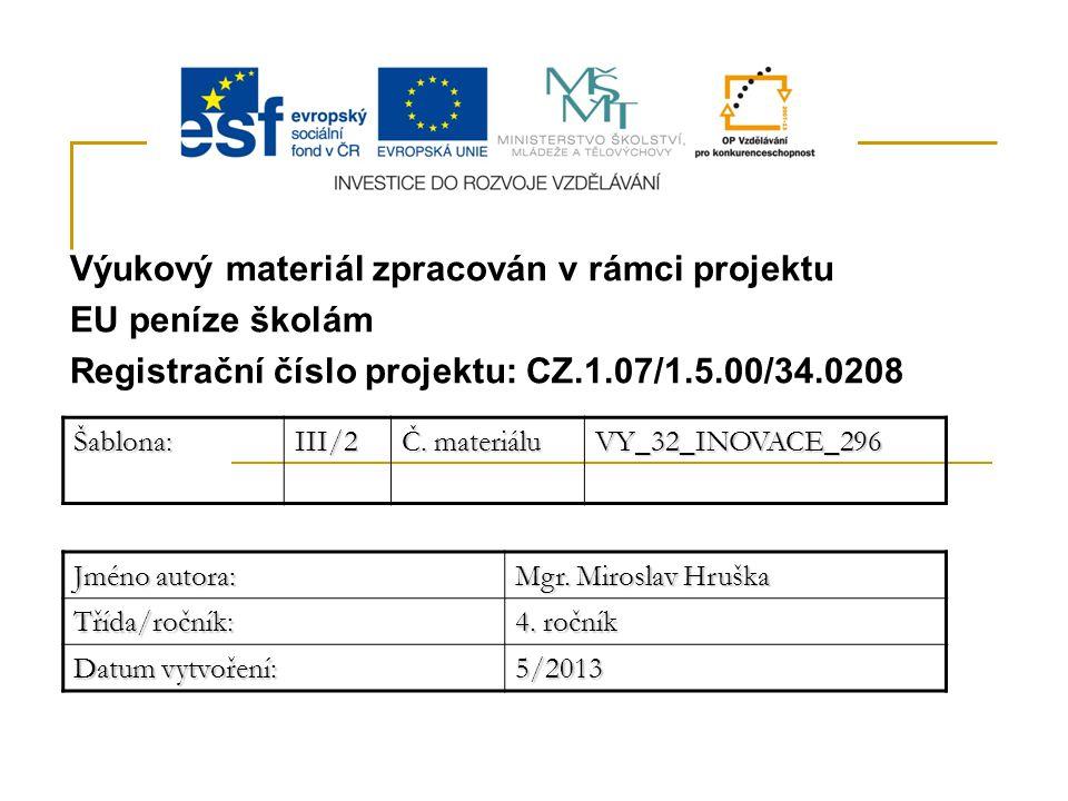 Výukový materiál zpracován v rámci projektu EU peníze školám Registrační číslo projektu: CZ.1.07/1.5.00/34.0208Šablona:III/2 Č. materiálu VY_32_INOVAC