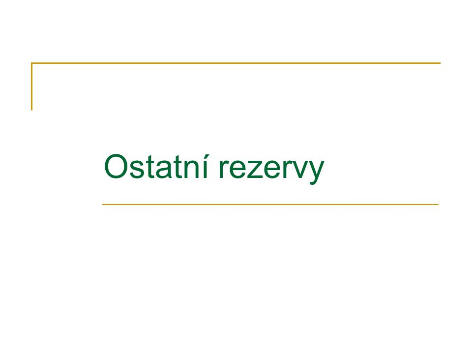 Tvorba ostatních rezerv je upravena vnitropodnikovou směrnicí účetní jednotky.