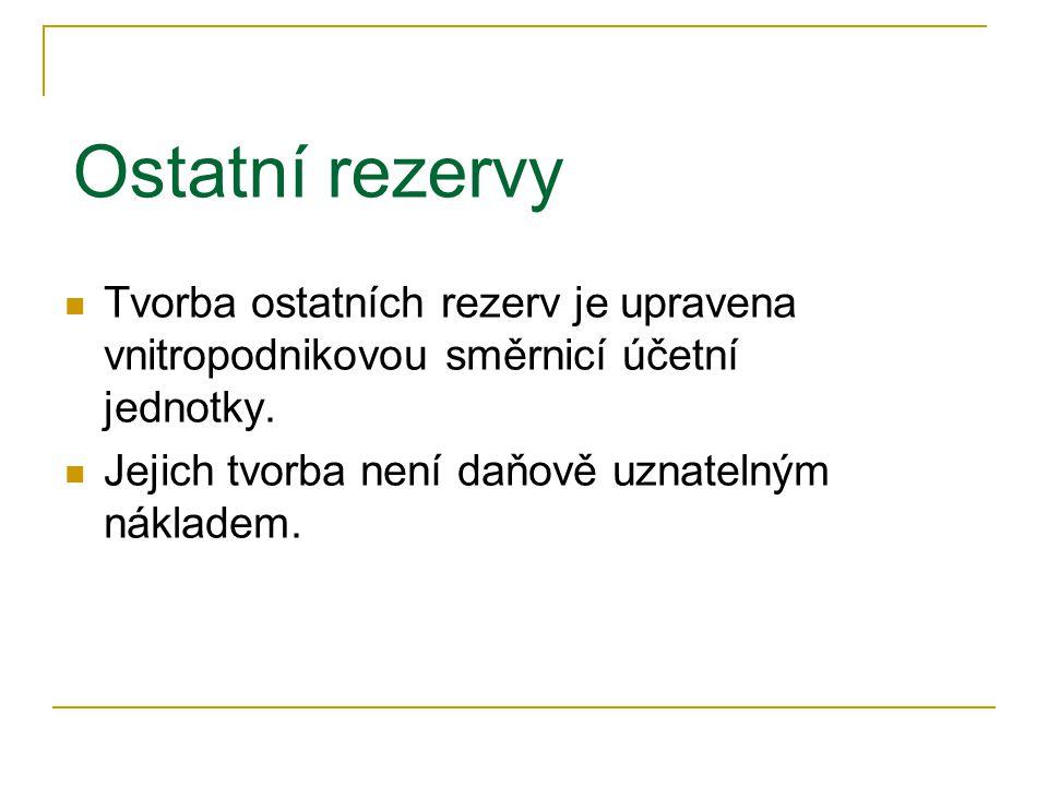 Mezi ostatní rezervy patří například:  Rezerva na splatnou daň z příjmů  Rezerva na záruční opravy  Rezerva na opravu DM, který nesplňuje podmínky ZoR (majetek v první odpisové skupině)
