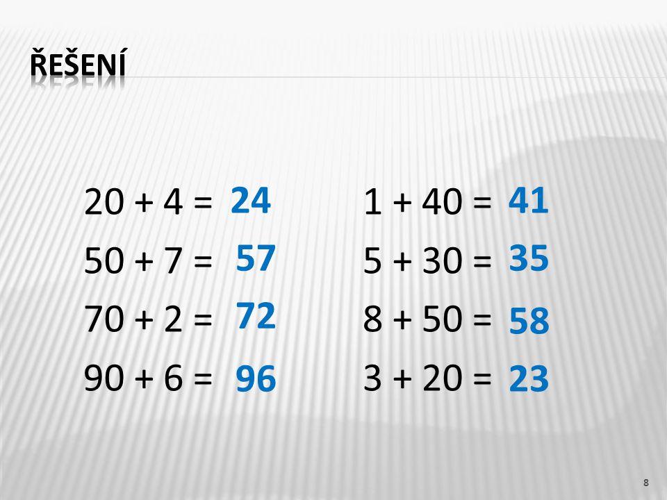 20 + 4 =1 + 40 = 50 + 7 =5 + 30 = 70 + 2 =8 + 50 = 90 + 6 = 3 + 20 = 8 24 57 72 96 41 35 58 23