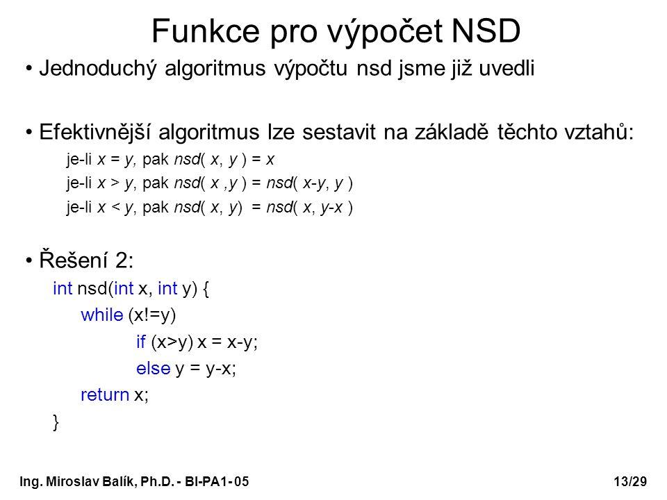 Ing. Miroslav Balík, Ph.D. - BI-PA1- 05 Funkce pro výpočet NSD Jednoduchý algoritmus výpočtu nsd jsme již uvedli Efektivnější algoritmus lze sestavit