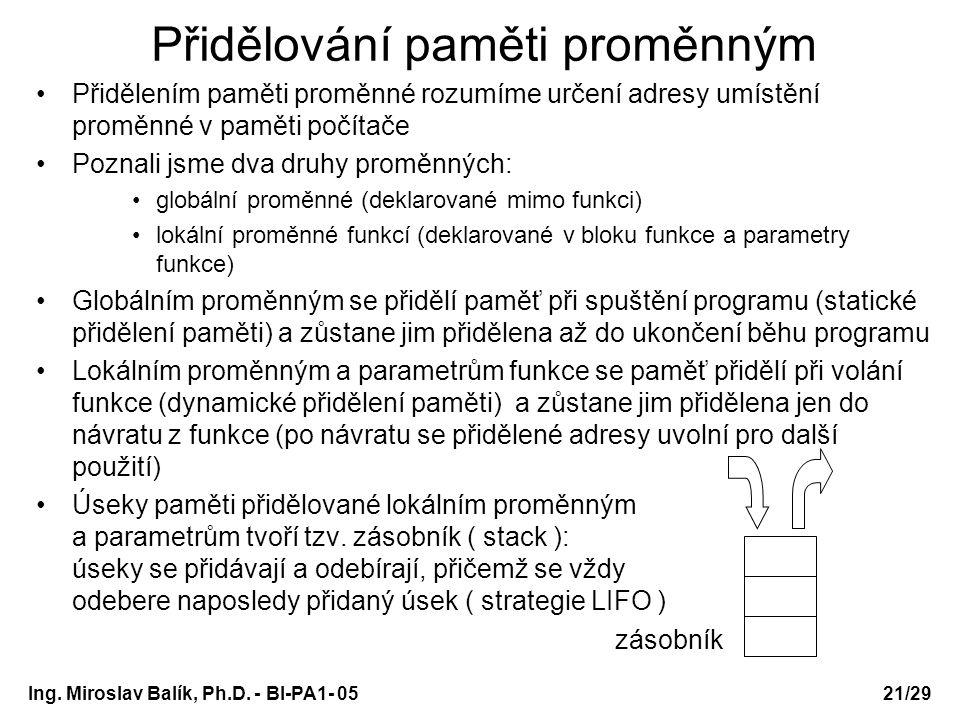 Ing. Miroslav Balík, Ph.D. - BI-PA1- 05 Přidělením paměti proměnné rozumíme určení adresy umístění proměnné v paměti počítače Poznali jsme dva druhy p