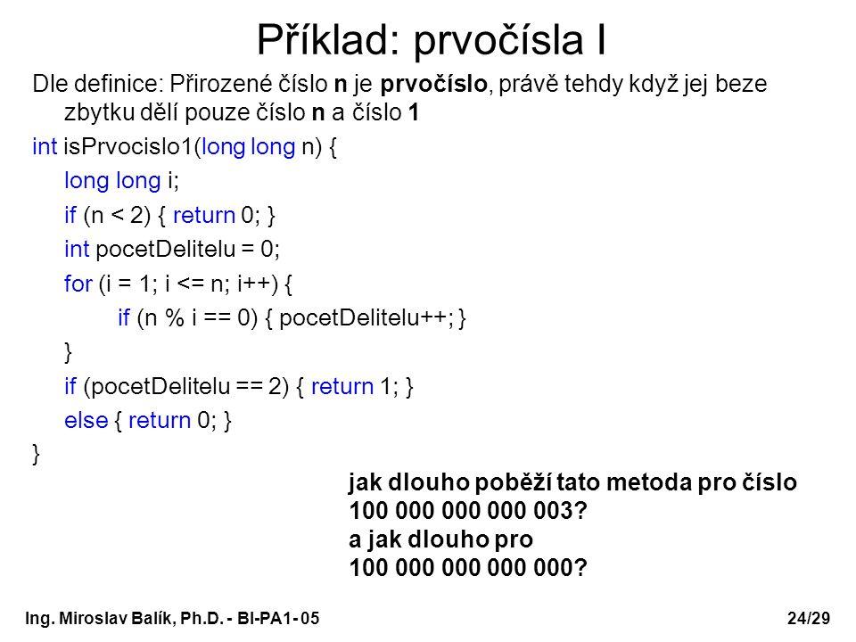 Ing. Miroslav Balík, Ph.D. - BI-PA1- 05 Příklad: prvočísla I Dle definice: Přirozené číslo n je prvočíslo, právě tehdy když jej beze zbytku dělí pouze