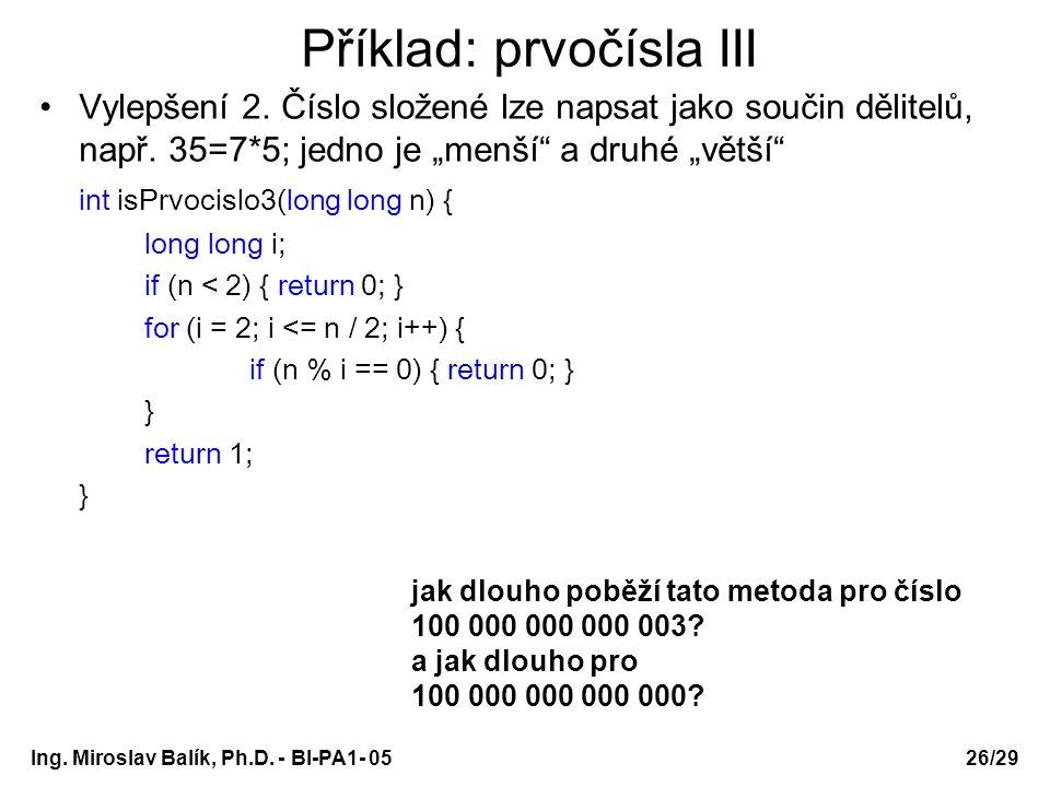 """Ing. Miroslav Balík, Ph.D. - BI-PA1- 05 Příklad: prvočísla III Vylepšení 2. Číslo složené lze napsat jako součin dělitelů, např. 35=7*5; jedno je """"men"""