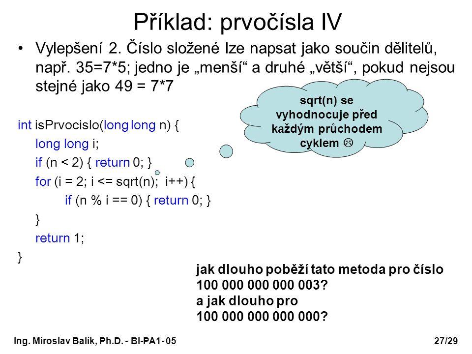 """Ing. Miroslav Balík, Ph.D. - BI-PA1- 05 Příklad: prvočísla IV Vylepšení 2. Číslo složené lze napsat jako součin dělitelů, např. 35=7*5; jedno je """"menš"""