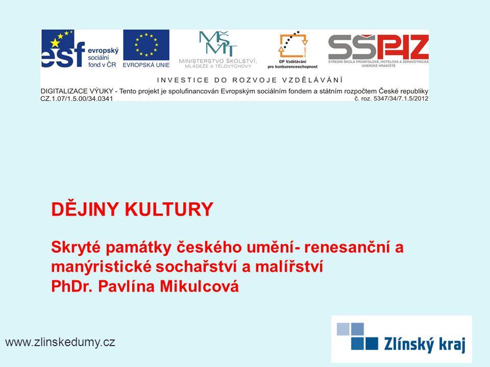 www.zlinskedumy.cz DĚJINY KULTURY Skryté památky českého umění- renesanční a manýristické sochařství a malířství PhDr.