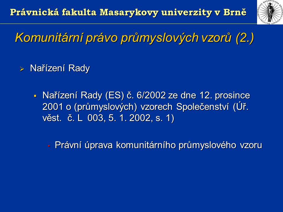 Právnická fakulta Masarykovy univerzity v Brně Komunitární právo průmyslových vzorů (2.)  Nařízení Rady  Nařízení Rady (ES) č.