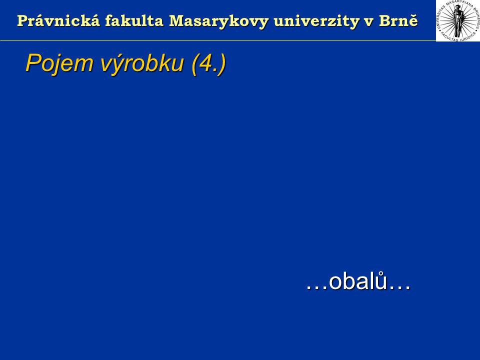 Právnická fakulta Masarykovy univerzity v Brně Pojem výrobku (4.) …obalů… …obalů…