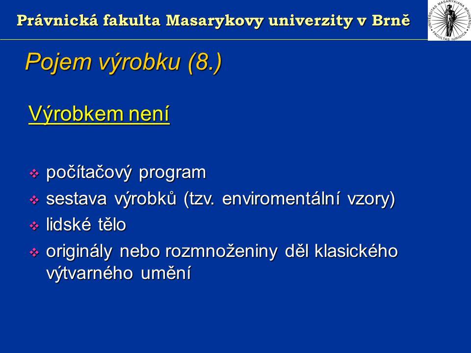 Právnická fakulta Masarykovy univerzity v Brně Pojem výrobku (8.) Výrobkem není  počítačový program  sestava výrobků (tzv.